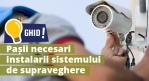 Pasii necesari pentru instalarea unui sistem de supraveghere