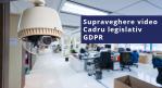 Legislatia camerelor de supraveghere - prevederi GDPR