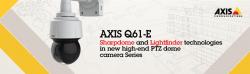 Serie noua de camere PTZ AXIS Q61-E Sharpdome si Lightfinder