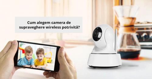 Cum aleg o camera de supraveghere wireless?