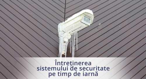 Intretinerea sistemului de alarma/supraveghere pe timpul iernii