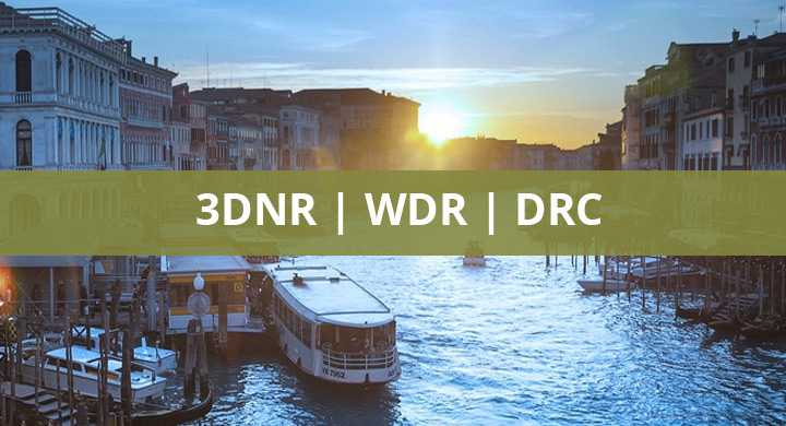 Tehnologiile 3DNR, WDR SI DRC in CCTV