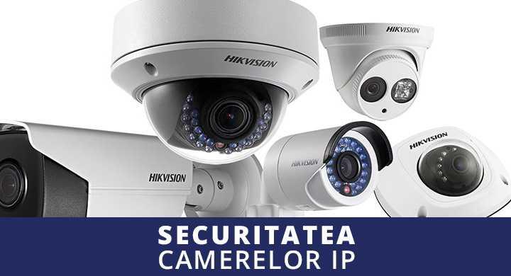 6 sfaturi pentru securizarea camerelor de supraveghere IP
