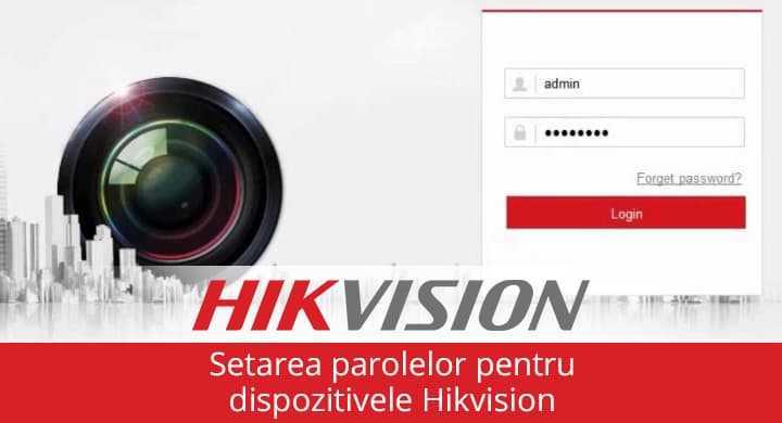 Recomandari pentru setarea unei parole puternice pentru dispozitivele Hikvision